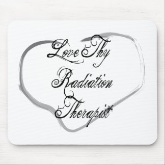 Love Thy Radiation Therapist Mouse Pad