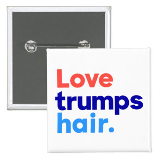 """LOVE TRUMPS HAIR"" BUTTON"