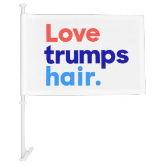 """LOVE TRUMPS HAIR"" CAR FLAG"