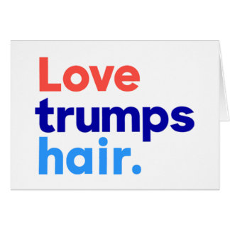 """LOVE TRUMPS HAIR"" CARD"