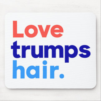 """LOVE TRUMPS HAIR"" MOUSE PAD"