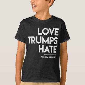 Love Trumps Hate (Not My President) T-Shirt