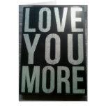 """LOVE U MORE-MISS U EVEN MORE"" GREETING CARD"