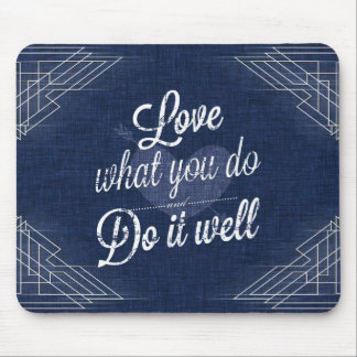 Love what you do, do it well mouse mat