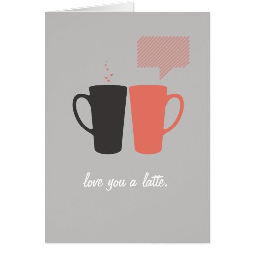 """Love you a Latte."" Greeting Card"