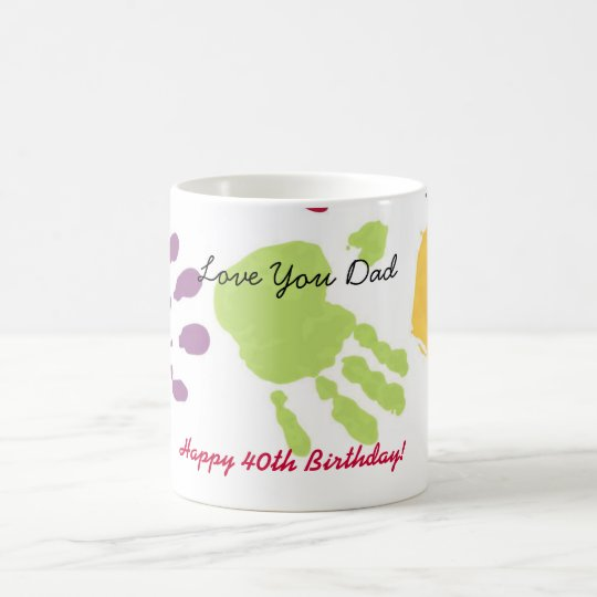 Love You Dad, Happy 40th Birthday! Coffee Mug