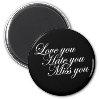 Love you Hate you Miss you sad funny gothic love 6 Cm Round Magnet
