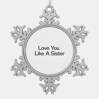 Love You Like A Sister Snowflake Pewter Christmas Ornament
