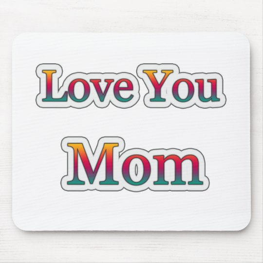 Love you  MOM Mouse Mat