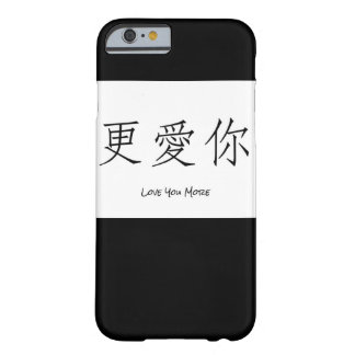 Love You More-Chinese Characters iPhone6/6s Case Barely There iPhone 6 Case