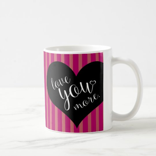 Love you More! Coffee Mug