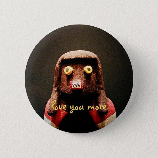"""""""Love you more"""" cute, funny, odd face photo button"""