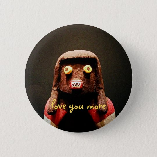 """Love you more"" quote cute, funny, odd face photo 6 Cm Round Badge"