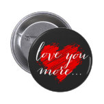 Love you more... red heart 6 cm round badge