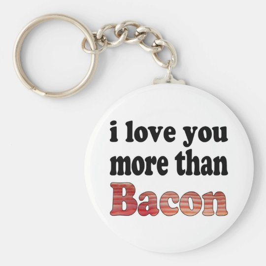 Love You More Than Bacon Basic Round Button Key Ring