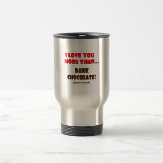 Love you more than chocolate...fingers crossed! stainless steel travel mug