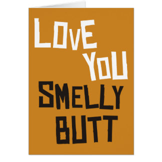 Love You Smelly Butt Greeting Card
