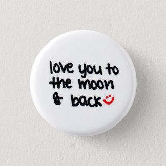 love you to the moon and back :) 3 cm round badge