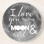 Love you to the moon and back coasters