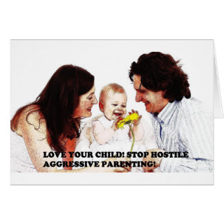Love Your Child -Stop Hostile Aggressive Parenting Greeting Card