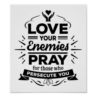 Love your Enemies Pray for Those who Persecute You Poster