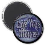 Love Your Mother 6 Cm Round Magnet