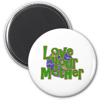 Love Your Mother Earth Save the Planet Refrigerator Magnets