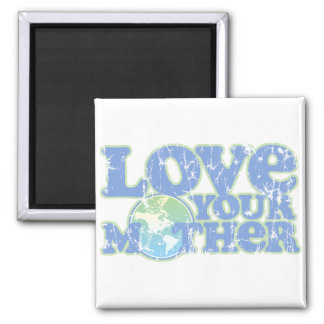 Love Your Mother Earth Square Magnet Refrigerator Magnet