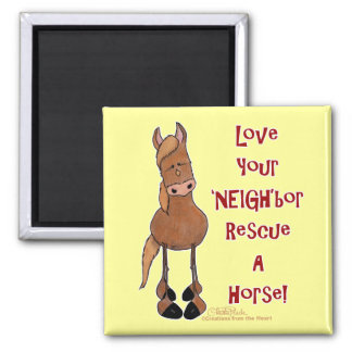 Love your 'NEIGH'bor Horse Rescue Square Magnet