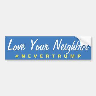 Love Your Neighbor Nevertrump Bumper Sticker