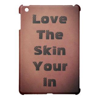 """:Love Your Skin""- Apple iPad Mini Case"