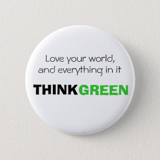 Love your world, and everything in it. THINK GREEN 6 Cm Round Badge