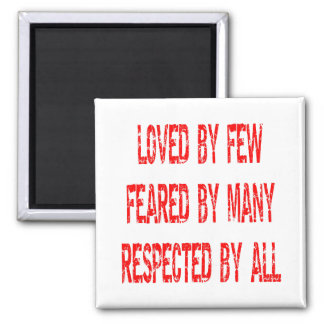 Loved By Few Feared By Many Respected By All Square Magnet