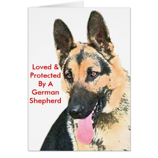 Loved & Protected By A German Shepherd Greeting Card