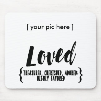 LOVED Treasured, cherished, adored highly favored Mouse Pad