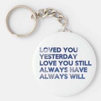 Loved You Yesterday Always Have Always Will Keychains