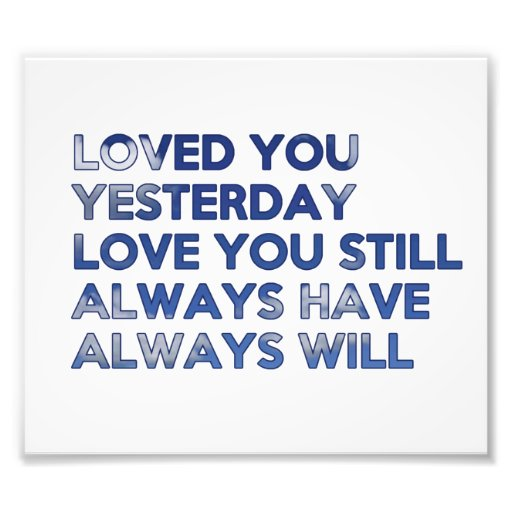 Loved You Yesterday Always Have Always Will Photo