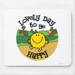 Lovely Day to be Happy Mouse Pad