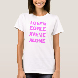 LOVEMEORLEAVEMEALONE T-Shirt
