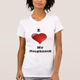Lovin' My Roughneck T-shirts