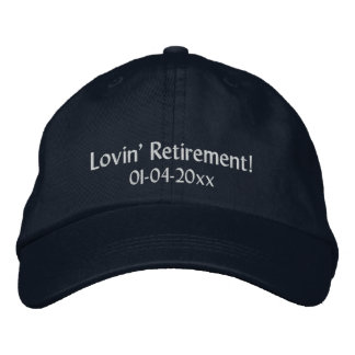 Lovin' Retirement!-Personalize Date Embroidered Hat