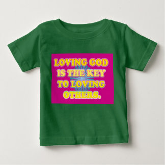 Loving God Is The Key To Loving Others. Baby T-Shirt