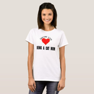 Loving Life Being A Cat Mom T-Shirt