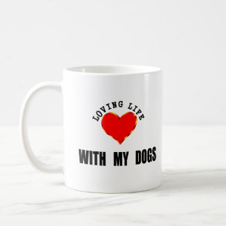 Loving Life With My Dogs Coffee Mug