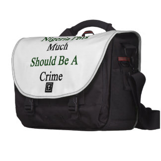 Loving Nigeria This Much Should Be A Crime Laptop Computer Bag