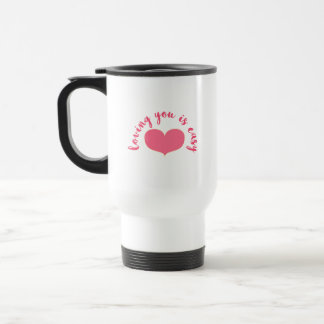 Loving you is easy  Romantic Quote Valentine's Day Travel Mug
