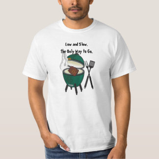 Low and Slow. The Only Way to Go.The Big Green Egg T-Shirt