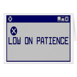 Low On Patience Greeting Card