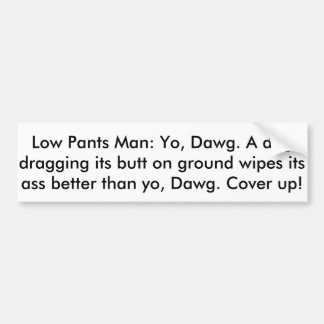 Low pants man dog wipes ass better than yo, Dawg Bumper Sticker
