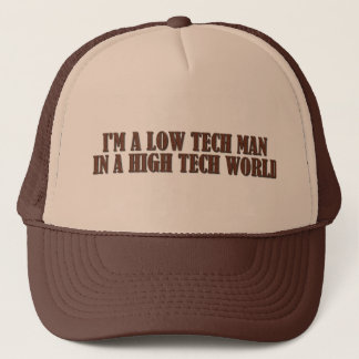 Low Tech Man In A High Tech World Trucker Hat